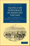 Travels on Horseback in Mantchu Tartary : Being a Summer's Ride Beyond the Great Wall of China, Fleming, George, 1108014267