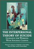 The Interpersonal Theory of Suicide : Guidance for Working with Suicidal Clients, Joiner, Thomas E., 1433804263