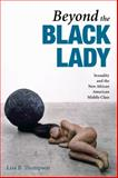 Beyond the Black Lady : Sexuality and the New African American Middle Class, Thompson, Lisa B., 0252034260