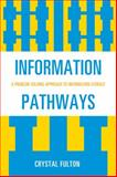 Information Pathways : A Problem-Solving Approach to Mastering Everyday Information Problems, Fulton, Crystal, 0810874261