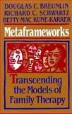 Metaframeworks : Transcending the Models of Family Therapy, Breunlin, Douglas C., 1555424260