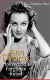 Ann Dvorak : Hollywood's Forgotten Rebel, Rice, Christina, 0813144264