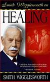 Smith Wigglesworth on Healing, Smith Wigglesworth, 0883684268