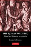 The Roman Wedding : Ritual and Meaning in Antiquity, Hersch, Karen K., 0521124271
