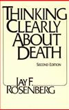 Thinking Clearly about Death, Rosenberg, Jay F., 0872204278