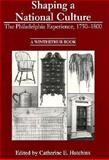 Shaping a National Culture : The Philadelphia Experience, 1750-1800, , 0912724277