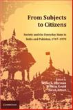 From Subjects to Citizens : Society and the Everyday State in India and Pakistan, 1947-1970, , 1107064279