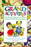 Grand Activities : More Than 150 Fabulous Fun Activities for Kids to Do with Their Grandparents, Sasser, Shari, 1564144275