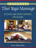 Advanced Thai Yoga Massage, Kam Thye Chow, 1594774277