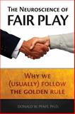 The Neuroscience of Fair Play : Why We (Usually) Follow the Golden Rule, Pfaff, Donald W. and Ackerman, Sandra J., 1932594272