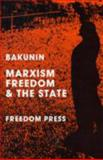 Marxism, Freedom and the State, Mikhail Aleksandrovich Bakunin, 0900384271