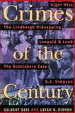Crimes of the Century : From Leopold and Loeb to O. J. Simpson, Geis, Gilbert and Bienen, Leigh B., 1555534279