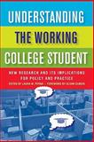 Understanding the Working College Student : New Research and Its Implications for Policy and Practice, Laura W. Pern, 157922427X