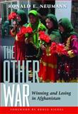 The Other War : Winning and Losing in Afghanistan, Neumann, Ronald E., 1597974277