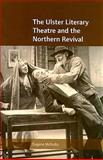 The Ulster Literary Theatre and the Northern Revival, McNulty, Eugene, 1859184278