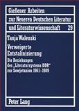 Verweigerte Entstalinisierung : Die Beziehungen des Literatursystems DDR zur Sowjetunion 1961 - 1989, Walenski, Tanja, 3631564279