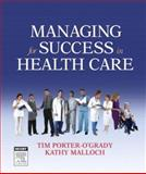 Managing for Success in Health Care, Porter-O'Grady, Tim and Malloch, Kathy, 0323034276