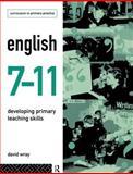 English 7-11 : Developing Primary Teaching Skills, Wray, David, 0415104270