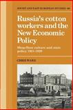 Russia's Cotton Workers and the New Economic Policy : Shop-Floor Culture and State Policy, 1921-1929, Ward, Barbara, 0521894271