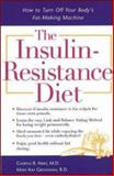 The Insulin-Resistance Diet : How to Turn off Your Body's Fat-Making Machine, Hart, Cheryle R. and Grossman, Mary Kay, 0809224275