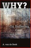 Why? : On Suffering, Guilt, and God, Van De Beek, A., 0802804276