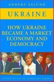 How Ukraine Became a Market Economy and Democracy 9780881324273