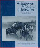 Whatever the Wind Delivers : Celebrating West Texas and the near Southwest, McDonald, Walter, 0896724271