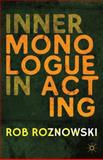 Inner Monologue in Acting, Roznowski, Rob, 1137354275