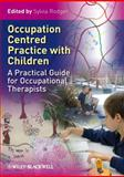 Occupation Centred Practice with Children : A Practical Guide for Occupational Therapists, , 1405184272