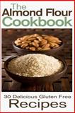 The Almond Flour Cookbook: 30 Delicious and Gluten Free Recipes, Rashelle Johnson, 1484084276