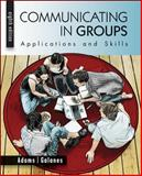 Communicating in Groups : Applications and Skills, Adams, Katherine and Galanes, Gloria, 0073534277