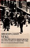 Yekl and the Imported Bridegroom and Other Stories of the New York Ghetto, Abraham Cahan, 0486224279