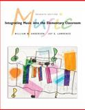 Integrating Music in the Elementary Classroom, Anderson, William M. and Lawrence, Joy E., 0495064270