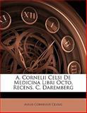 A Cornelii Celsi de Medicina Libri Octo, Recens C Daremberg, Aulus Cornelius Celsus, 1142424278