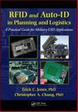 RFID and Auto-ID in Planning and Logistics : A Practical Guide for Military UID Applications, Jones, Erick C. and Chung, Christopher A., 1420094270