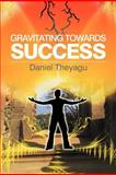 Gravitating Towards Success, Daniel Theyagu, 1479744271