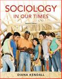 Sociology in Our Times : The Essentials, Kendall, Diana, 0495504270