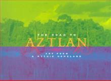 The Road to Aztlan 9780826324276
