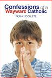 Confessions of a Wayward Catholic, Frank Scoblete, 1491824271