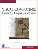 Visual Computing : Geometry, Graphics, and Vision, Nielsen, Frank, 1584504277