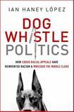 Dog Whistle Politics, Ian Haney-Lopez, 0199964270
