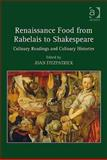 Renaissance Food from Rabelais to Shakespeare : Culinary Readings and Culinary Histories, , 0754664279