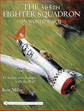 365th Fighter Squadron in World War II, Kent Miller, 0764324276