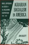 Agrarian Socialism in America : Marx, Jefferson, and Jesus in the Oklahoma Countryside, 1904-1920, Bissett, Jim, 0806134275