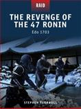 The Revenge of the 47 Ronin - Edo 1703, Stephen Turnbull, 1849084270