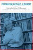 Pragmatism, Critique, Judgment : Essays for Richard J. Bernstein, Bernstein, Richard J., 0262524279