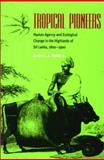 Tropical Pioneers : Human Agency and Ecological Change in the Highlands of Sri Lanka, 1800-1900, Webb, James L. A., Jr., 0821414275
