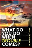 What Do You Do When Trouble Comes?, Jeremiah M. Kapotwe, 1468504274