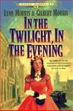 In the Twilight, in the Evening, Lynn Morris and Gilbert Morris, 1556614276