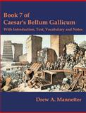 Book 7 of Caesar's Bellum Gallicum : With Introduction, Text, Vocabulary and Notes, Mannetter, Drew A., 1581124279
